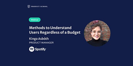Webinar: Methods to Understand Users Regardless of a Budget by Spotify PM tickets