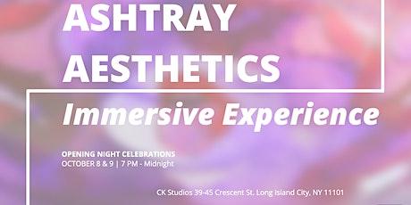 ASHTRAY AESTHETICS: An Immersive Experience - Opening Night! tickets