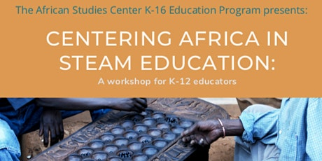 Centering Africa in STEAM Education:  A Workshop for K-12 Educators tickets