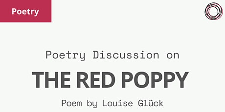 Poem Discussion:  'The Red Poppy' by Louise Glück tickets