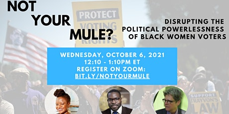 Not Your Mule? Disrupting The Political Powerlessness Of Black Women Voters tickets