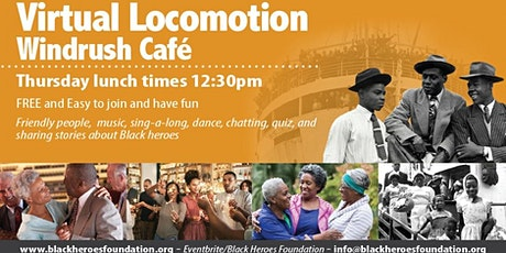Virtual Locomotion - Windrush Cafe in your Living Room!  Lunch time12:30pm tickets