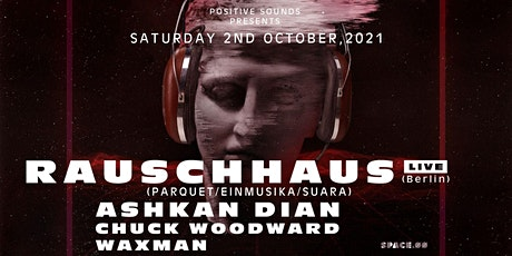 Positive Sounds presents: Rauschhaus ( Live Berlin) @Space.00 tickets
