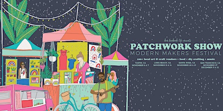 Patchwork Show Modern Makers Festival - Tustin tickets