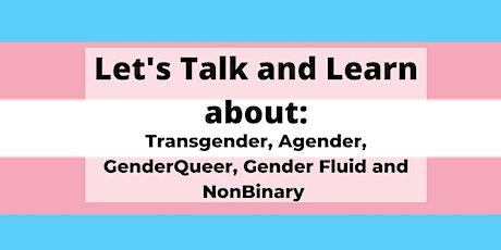 Let's Talk and Learn about: Transgender, Agender, GenderQueer, Gender Fluid tickets