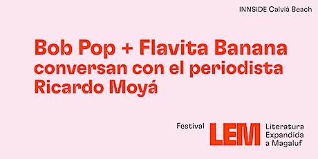 Conversación | Bob Pop + Flavita Banana con el periodista Ricardo Moyá tickets