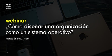Webinar: ¿Cómo diseñar una organización como un sistema operativo? biglietti
