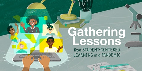 Gathering Lessons from Student-Centered Learning in a Pandemic tickets