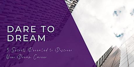 DARE TO DREAM: 5 Secrets Revealed to Discover YOUR DREAM CAREER tickets