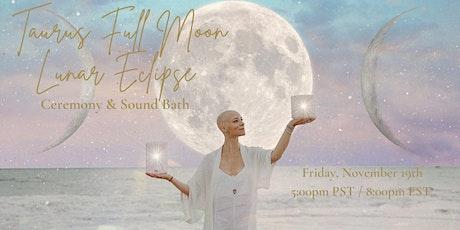 VIRTUAL Taurus Full Moon Lunar Eclipse Ceremony and Sound Bath Tickets