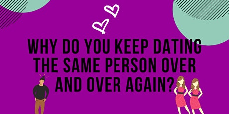 Why You Keep Dating The Same Person Over and Over Again — Webinar tickets