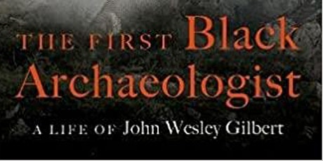 The First Black Archaeologist  -- John Wesley Gilbert tickets