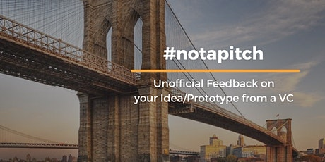 #notapitch: Unofficial Feedback on your Idea/Prototype from a VC tickets