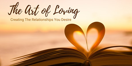 The Art of Loving: Creating the Relationships You Desire tickets