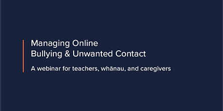Managing Online Bullying and Unwanted Contact tickets