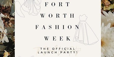 FORT WORTH FASHION WEEK®: THE OFFICIAL LAUNCH PARTY tickets