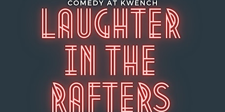 Comedy at KWENCH Presents Laughter in the Rafters tickets