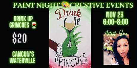 $20 Paint Night l- Drink up Grinches- Cancun's Waterville- Sue tickets