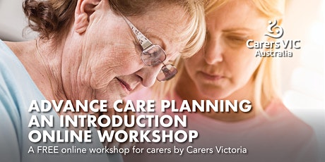 Carers Victoria Advance Care Planning an Introduction Online Workshop #8408 tickets