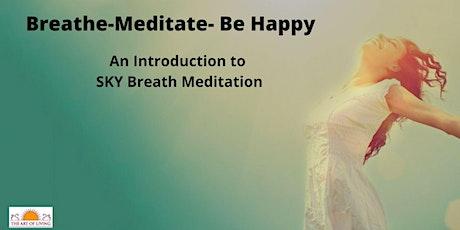 Breathe, Meditate, Be Happy-  An Introduction SKY Breath Meditation tickets