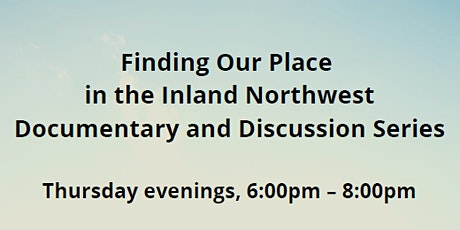 Finding Our Place in the Inland Northwest  Documentary & Discussion Series tickets