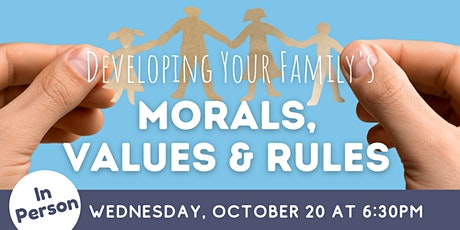 IN PERSON: Developing Your Family's Morals, Values & Rules tickets