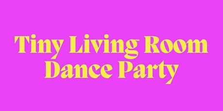 Tiny Living Room Dance Party vol.3 tickets