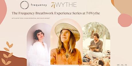 HEALING BREATHWORK WORKSHOP: Frequency X 74 Wythe tickets