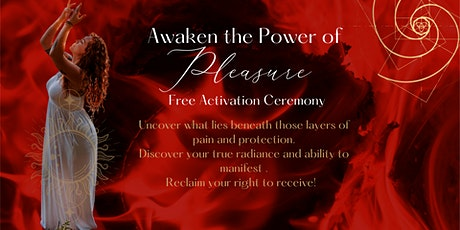 Awaken the Power of Pleasure FREE Activation Ceremony tickets