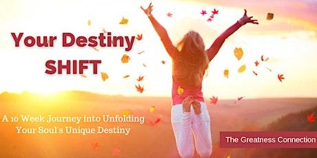 Your Destiny Shift : A Journey Into Unfolding Your Soul's Destiny tickets