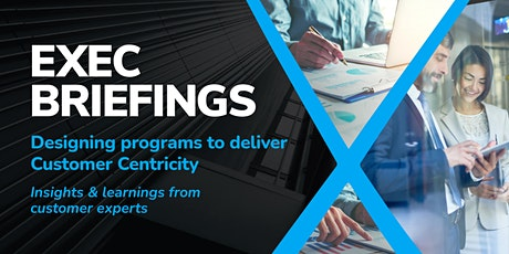 Exec Briefings - Designing Programs to Deliver Customer Centricity tickets