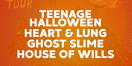 Teenage Halloween with Heart & Lung, Ghost Slime, & House Of Wills tickets