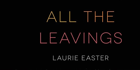 Virtual Book Launch: ALL THE LEAVINGS by Laurie Easter tickets