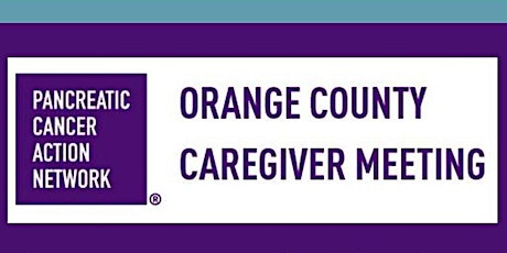 Pancreatic Cancer Action Network (PanCAN) Orange County Caregiver Meeting tickets