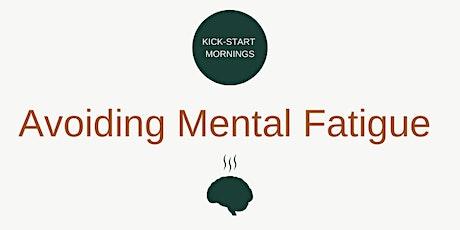 Avoiding Mental Fatigue tickets