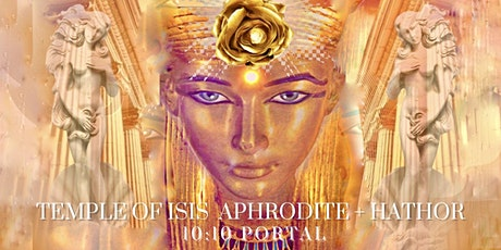 TEMPLE OF ISIS, APHRODITE + HATHOR  10:10 Portal Codes of the Golden Rose tickets