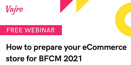 Free Webinar: How to prepare your store for Black Friday Cyber Monday 2021 tickets