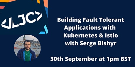 LJC - Building Fault Tolerant Applications with Kubernetes and Istio tickets