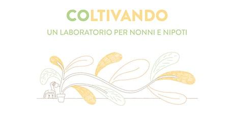 Coltivando: un laboratorio per nonni e nipoti biglietti