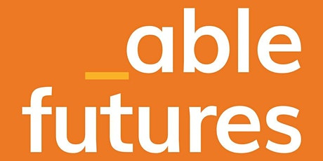 ABLE FUTURES - FREE Question & Answer session – 09/11/21 tickets