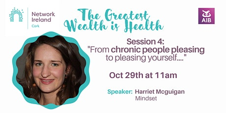 The Greatest Wealth is Health  Session 4: From chronic people pleasing tickets