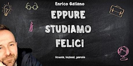 Eppure studiamo felici. Spettacolo con Enrico Galiano. San Fior 9  ott 2021 tickets