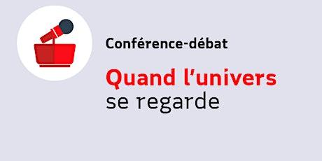 Conférence : Quand l'univers se regarde billets
