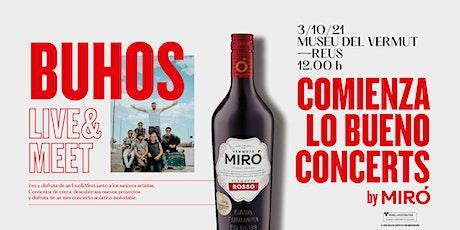 BUHOS Live & Meet - COMIENZA LO BUENO CONCERTS by MIRÓ (Reus) entradas