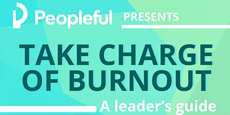 Take charge of burnout: A leader's guide tickets