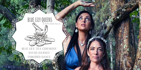Blue Lily Queens Experience - Blue lily Tea - Sound Journey -Embodiment tickets