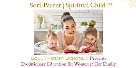 Soul Parent | Spiritual Child™ Introduction ~ Evolutionary Education tickets