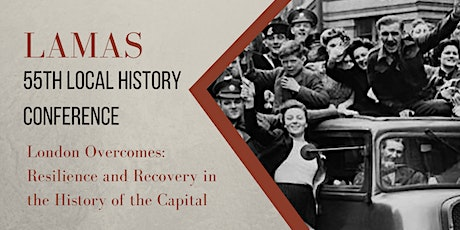 LAMAS Local History Conference - 'London Overcomes' tickets