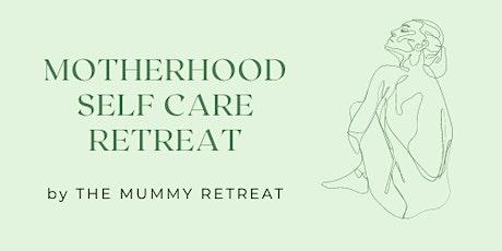 Motherhood Self Care Retreat tickets