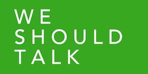 We Should Talk